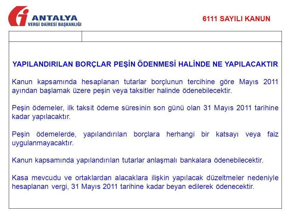 YAPILANDIRILAN BORÇLAR PEŞİN ÖDENMESİ HALİNDE NE YAPILACAKTIR Kanun kapsamında hesaplanan tutarlar borçlunun tercihine göre Mayıs 2011 ayından başlama