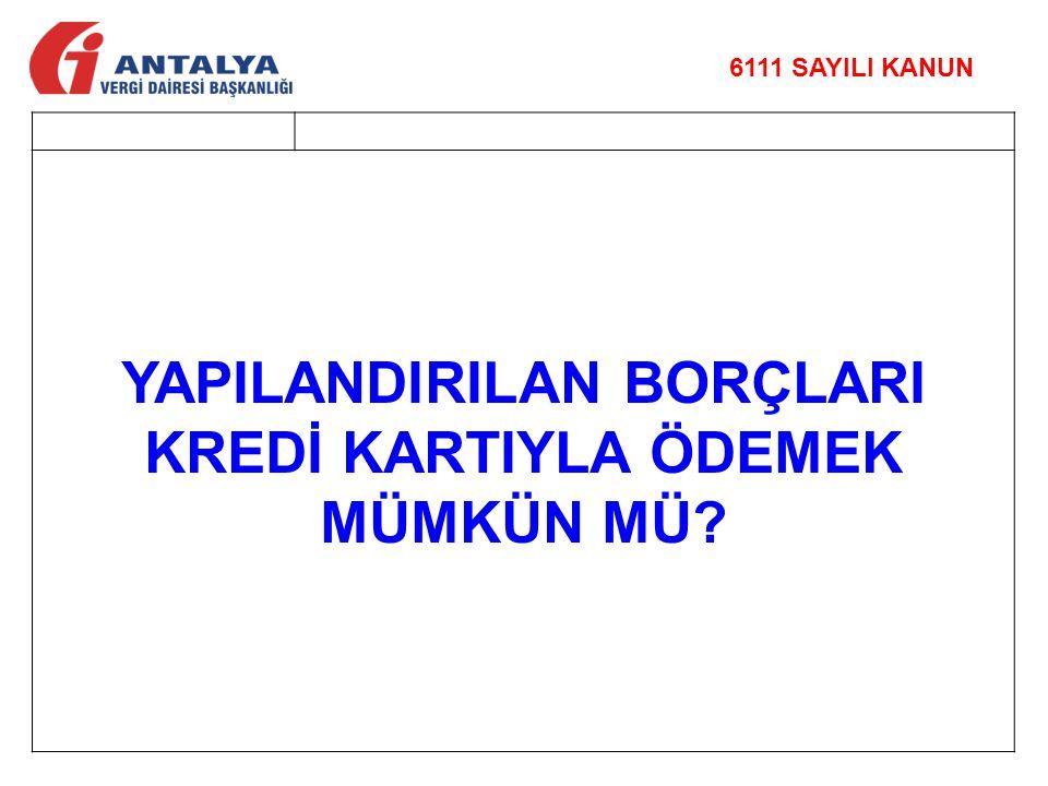 YAPILANDIRILAN BORÇLARI KREDİ KARTIYLA ÖDEMEK MÜMKÜN MÜ.