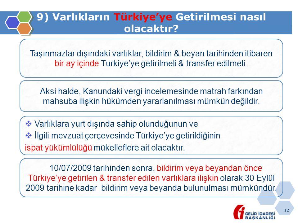 12 9) Varlıkların Türkiye'ye Getirilmesi nasıl olacaktır? Taşınmazlar dışındaki varlıklar, bildirim & beyan tarihinden itibaren bir ay içinde Türkiye'