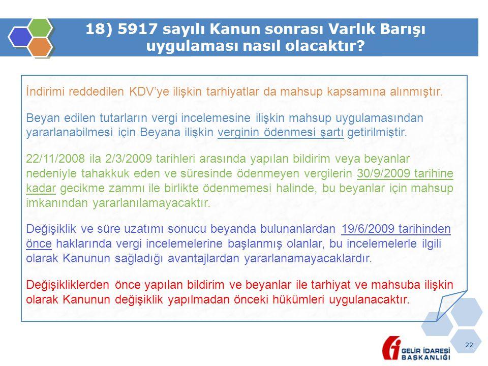 22 18) 5917 sayılı Kanun sonrası Varlık Barışı uygulaması nasıl olacaktır? İndirimi reddedilen KDV'ye ilişkin tarhiyatlar da mahsup kapsamına alınmışt