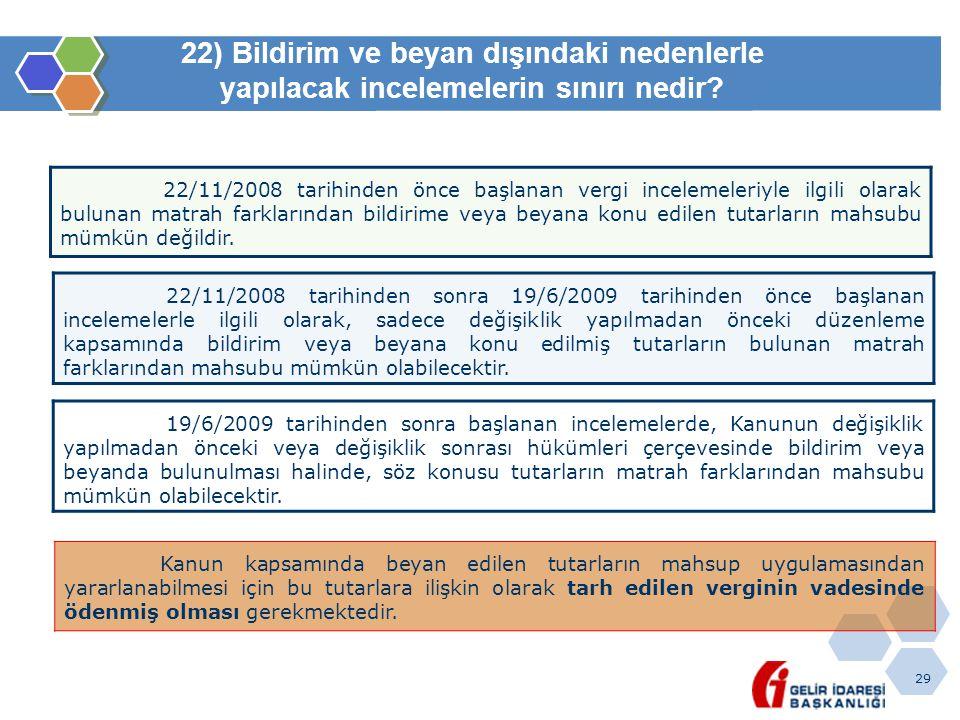 29 22) Bildirim ve beyan dışındaki nedenlerle yapılacak incelemelerin sınırı nedir? 22/11/2008 tarihinden önce başlanan vergi incelemeleriyle ilgili o