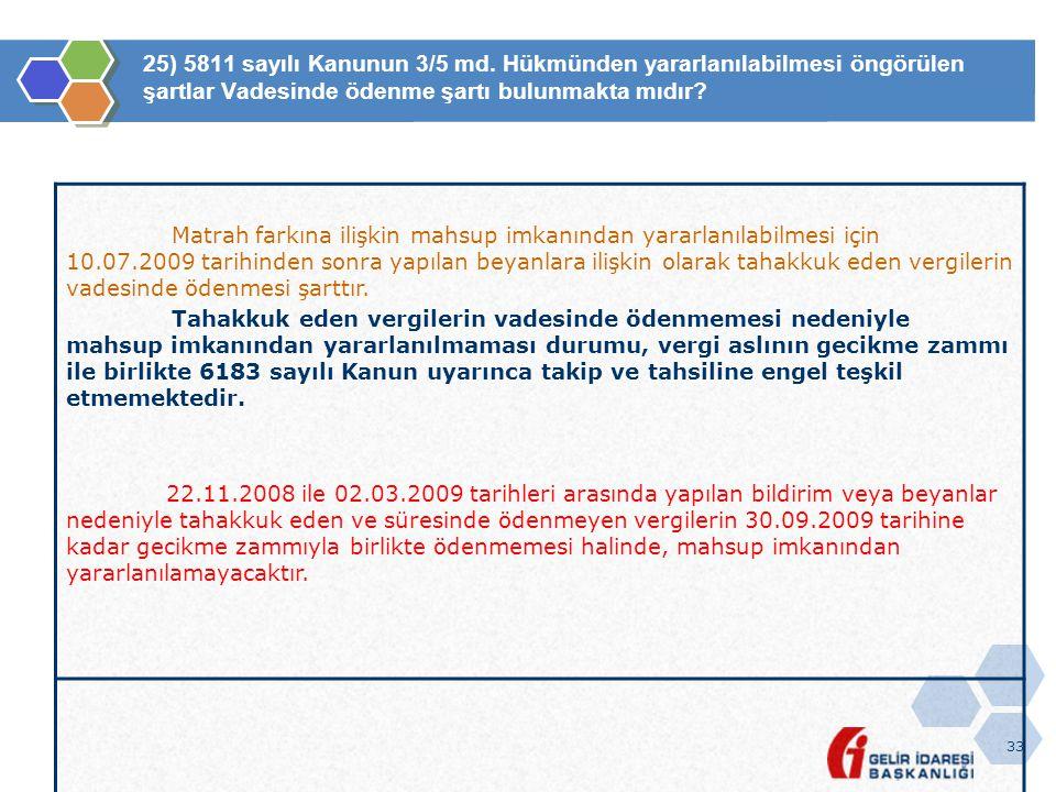 33 25) 5811 sayılı Kanunun 3/5 md. Hükmünden yararlanılabilmesi öngörülen şartlar Vadesinde ödenme şartı bulunmakta mıdır? Matrah farkına ilişkin mahs