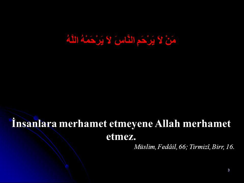 3 مَنْ لاَ يَرْحَمِ النَّاسَ لاَ يَرْحَمْهُ اللَّهُ İnsanlara merhamet etmeyene Allah merhamet etmez.