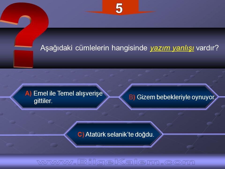 Aşağıdaki sözcüklerden hangisi sözlükte ilk önce yer alır? A) bavul C) Ayça B) abla