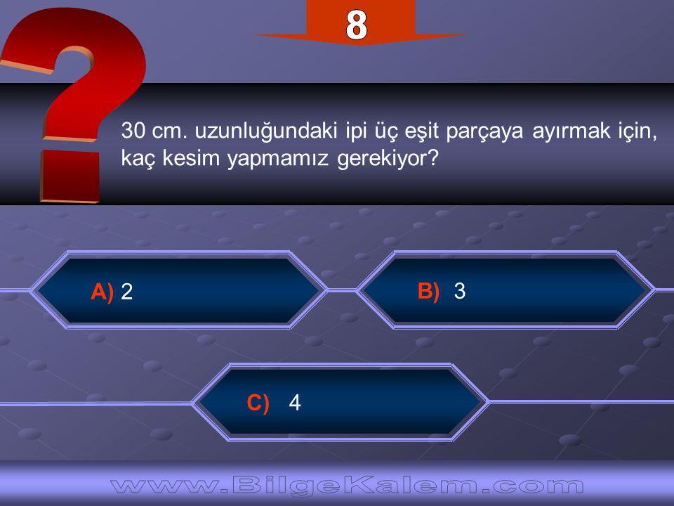 30 cm. uzunluğundaki ipi üç eşit parçaya ayırmak için, kaç kesim yapmamız gerekiyor? B) 3 C) 4 A) 2