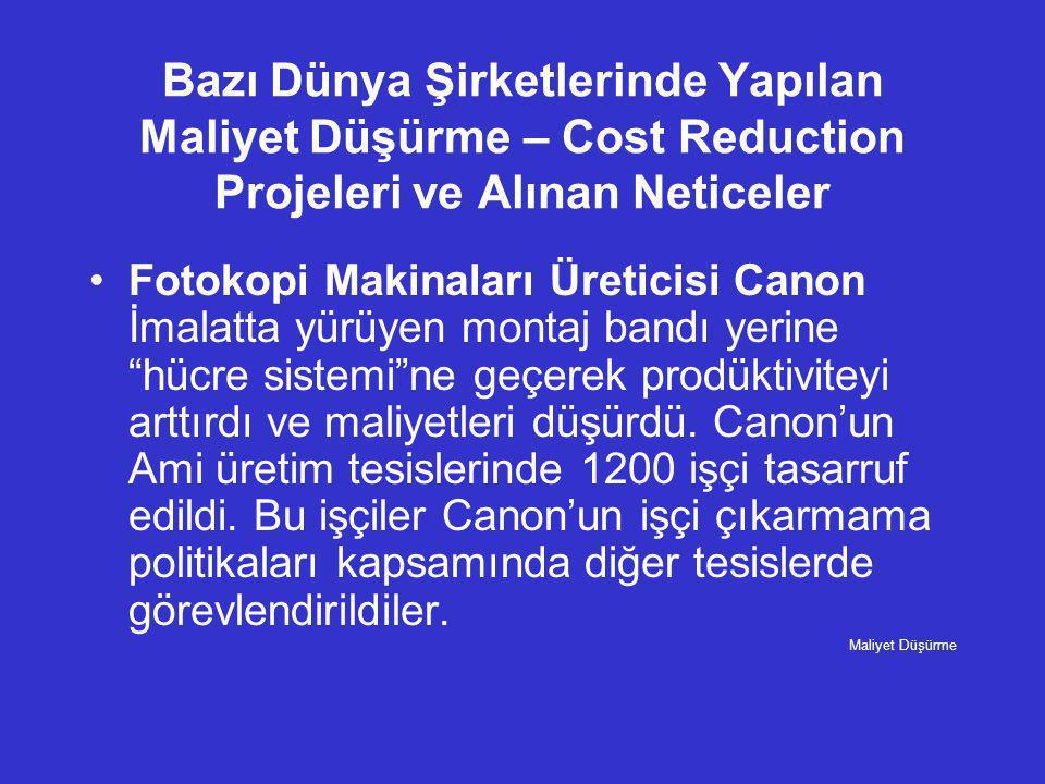 Bazı Dünya Şirketlerinde Yapılan Maliyet Düşürme – Cost Reduction Projeleri ve Alınan Neticeler •Fotokopi Makinaları Üreticisi Canon İmalatta yürüyen