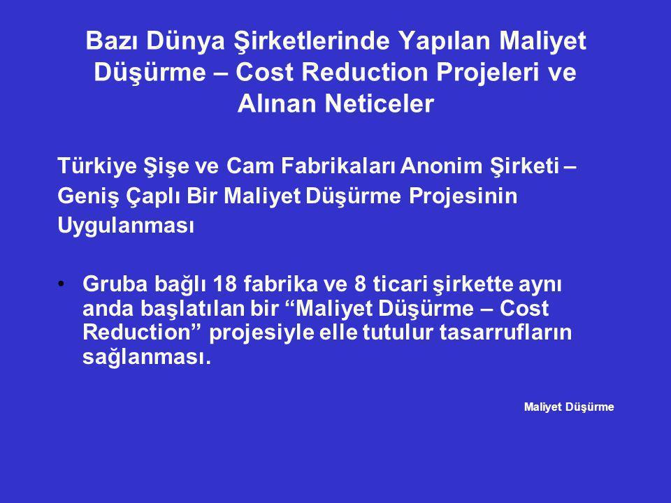 Bazı Dünya Şirketlerinde Yapılan Maliyet Düşürme – Cost Reduction Projeleri ve Alınan Neticeler Türkiye Şişe ve Cam Fabrikaları Anonim Şirketi – Geniş