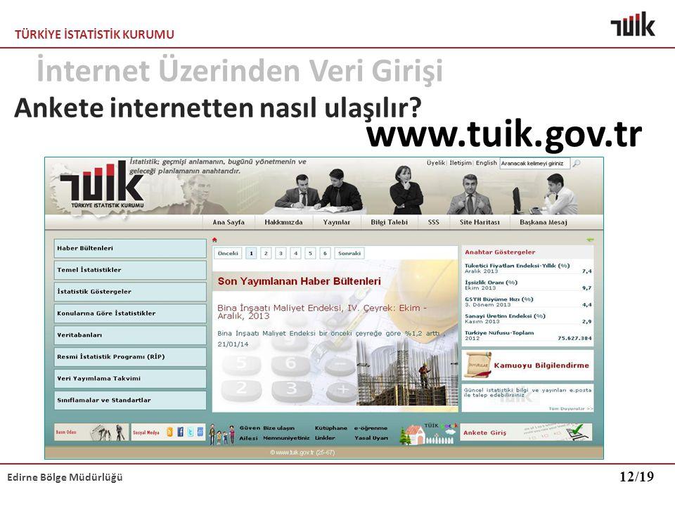 TÜRKİYE İSTATİSTİK KURUMU Edirne Bölge Müdürlüğü Ankete internetten nasıl ulaşılır? www.tuik.gov.tr 12/19 İnternet Üzerinden Veri Girişi