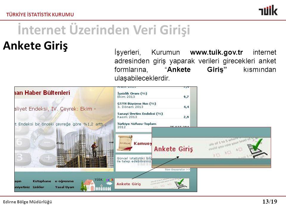 TÜRKİYE İSTATİSTİK KURUMU Edirne Bölge Müdürlüğü Ankete Giriş İşyerleri, Kurumun www.tuik.gov.tr internet adresinden giriş yaparak verileri girecekler