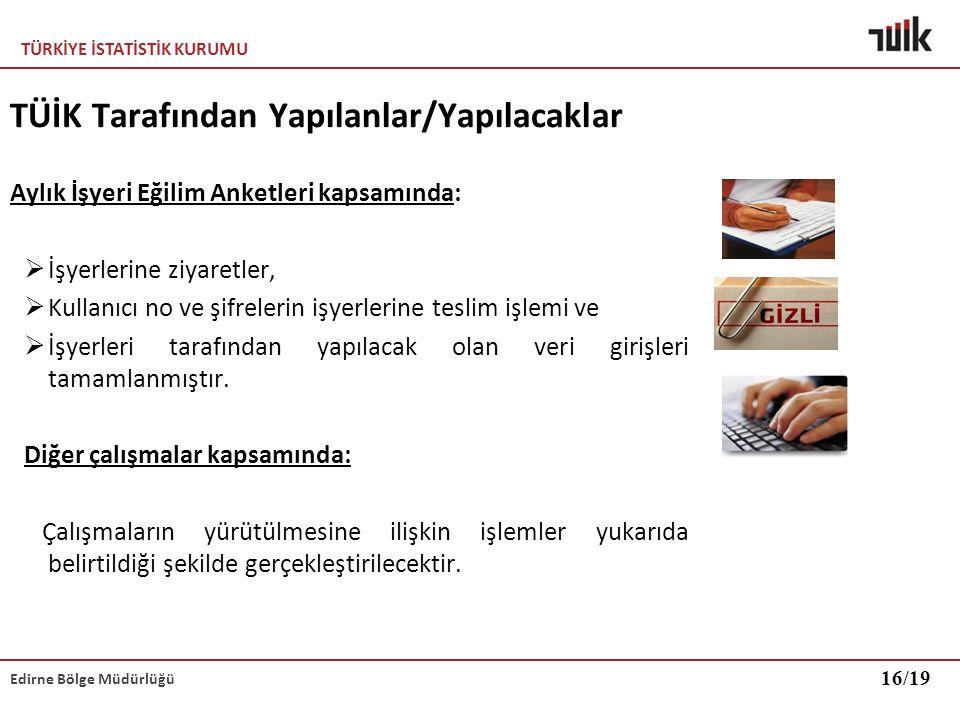 TÜRKİYE İSTATİSTİK KURUMU Edirne Bölge Müdürlüğü TÜİK Tarafından Yapılanlar/Yapılacaklar Aylık İşyeri Eğilim Anketleri kapsamında:  İşyerlerine ziyar