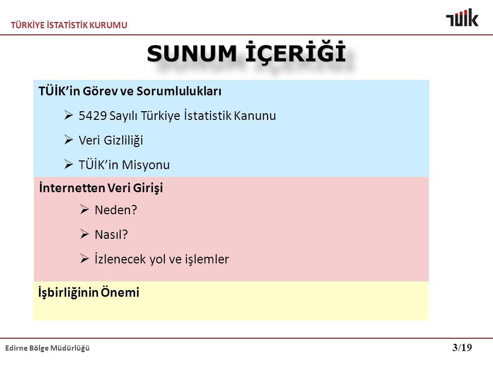 TÜRKİYE İSTATİSTİK KURUMU Edirne Bölge Müdürlüğü SUNUM İÇERİĞİ TÜİK'in Görev ve Sorumlulukları  5429 Sayılı Türkiye İstatistik Kanunu 5429 Sayılı Tür