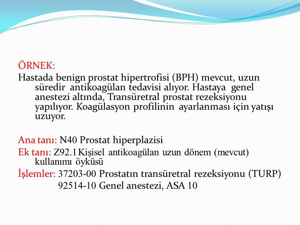 ÖRNEK: Hastada benign prostat hipertrofisi (BPH) mevcut, uzun süredir antikoagülan tedavisi alıyor. Hastaya genel anestezi altında, Transüretral prost