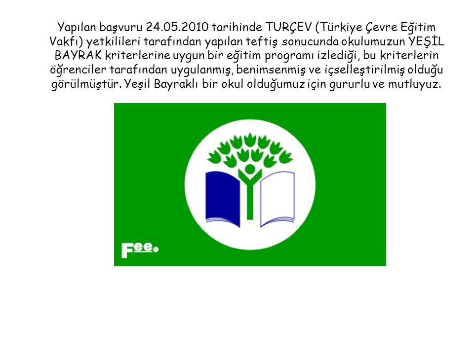 Yapılan başvuru 24.05.2010 tarihinde TURÇEV (Türkiye Çevre Eğitim Vakfı) yetkilileri tarafından yapılan teftiş sonucunda okulumuzun YEŞİL BAYRAK krite
