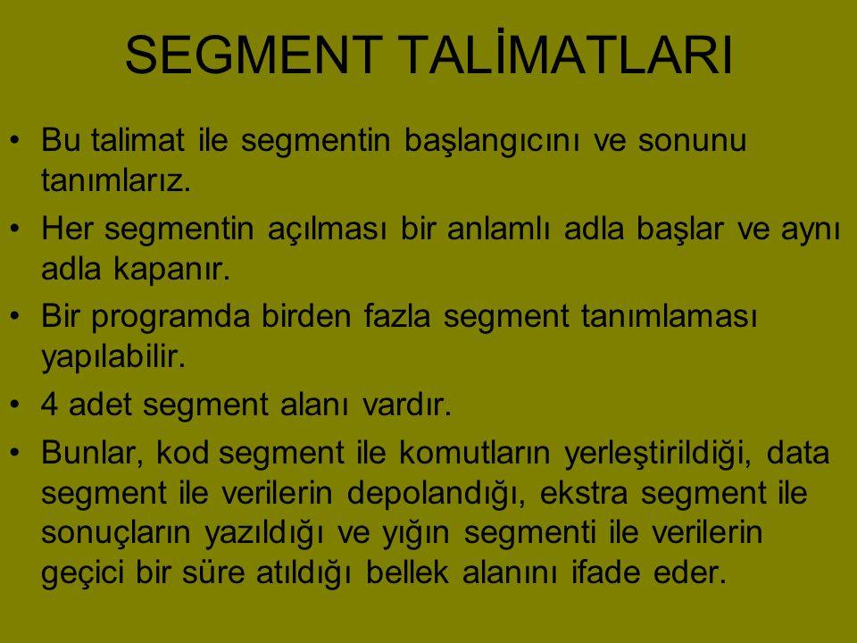 SEGMENT TALİMATLARI •Bu talimat ile segmentin başlangıcını ve sonunu tanımlarız. •Her segmentin açılması bir anlamlı adla başlar ve aynı adla kapanır.