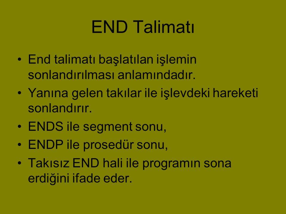 END Talimatı •End talimatı başlatılan işlemin sonlandırılması anlamındadır. •Yanına gelen takılar ile işlevdeki hareketi sonlandırır. •ENDS ile segmen