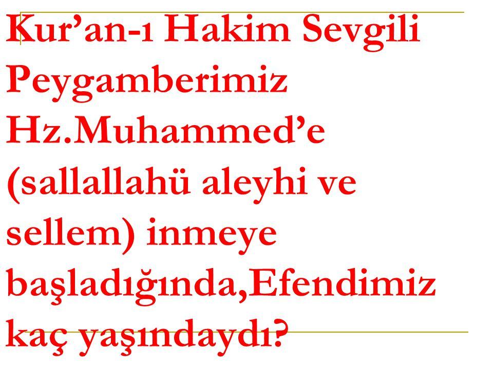 Kur'an-ı Hakim Sevgili Peygamberimiz Hz.Muhammed'e (sallallahü aleyhi ve sellem) inmeye başladığında,Efendimiz kaç yaşındaydı?