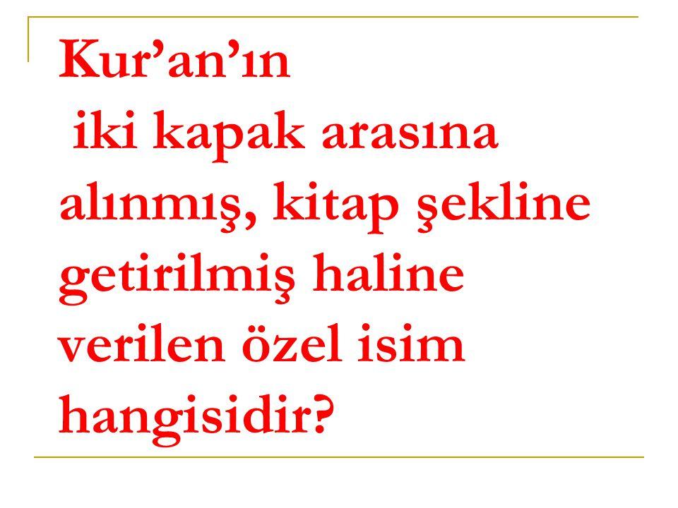 Kur'an'ın iki kapak arasına alınmış, kitap şekline getirilmiş haline verilen özel isim hangisidir?