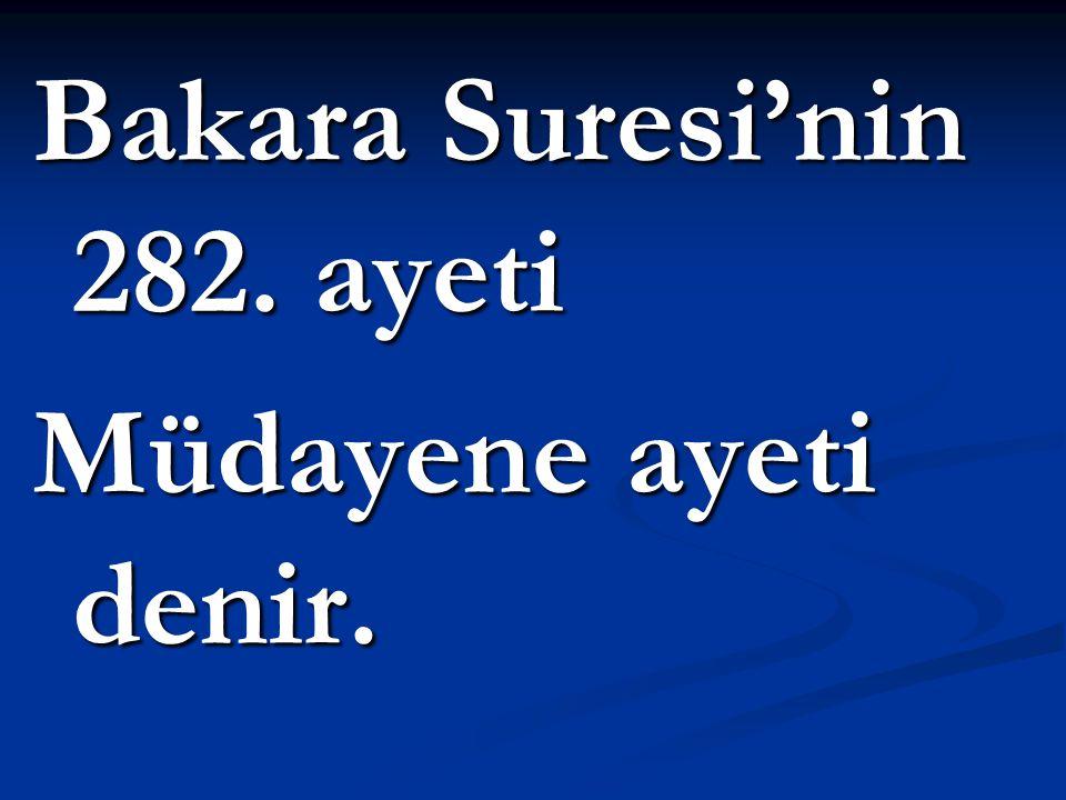 Bakara Suresi'nin 282. ayeti Müdayene ayeti denir.