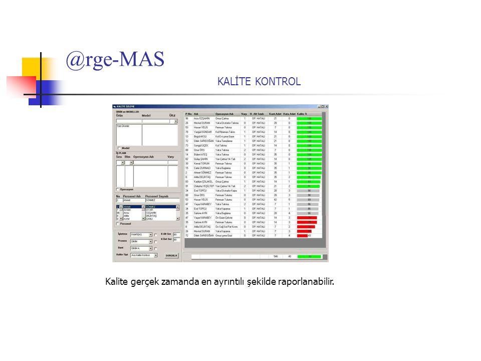 @rge-MAS KALİTE KONTROL Kalite gerçek zamanda en ayrıntılı şekilde raporlanabilir.