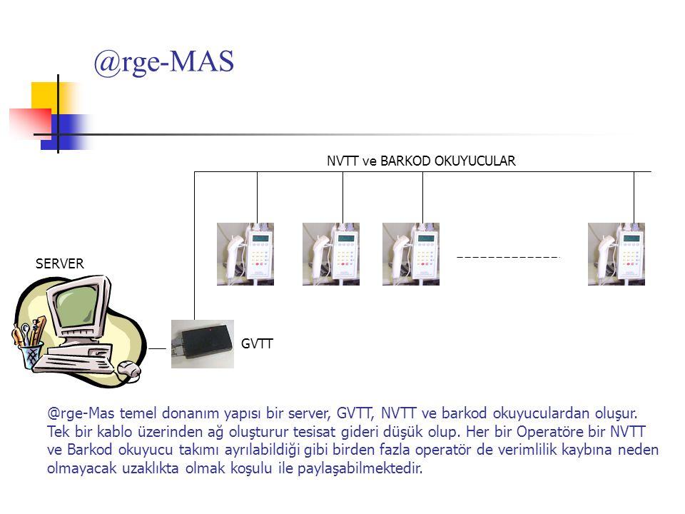 SERVER GVTT NVTT ve BARKOD OKUYUCULAR @rge-Mas temel donanım yapısı bir server, GVTT, NVTT ve barkod okuyuculardan oluşur. Tek bir kablo üzerinden ağ