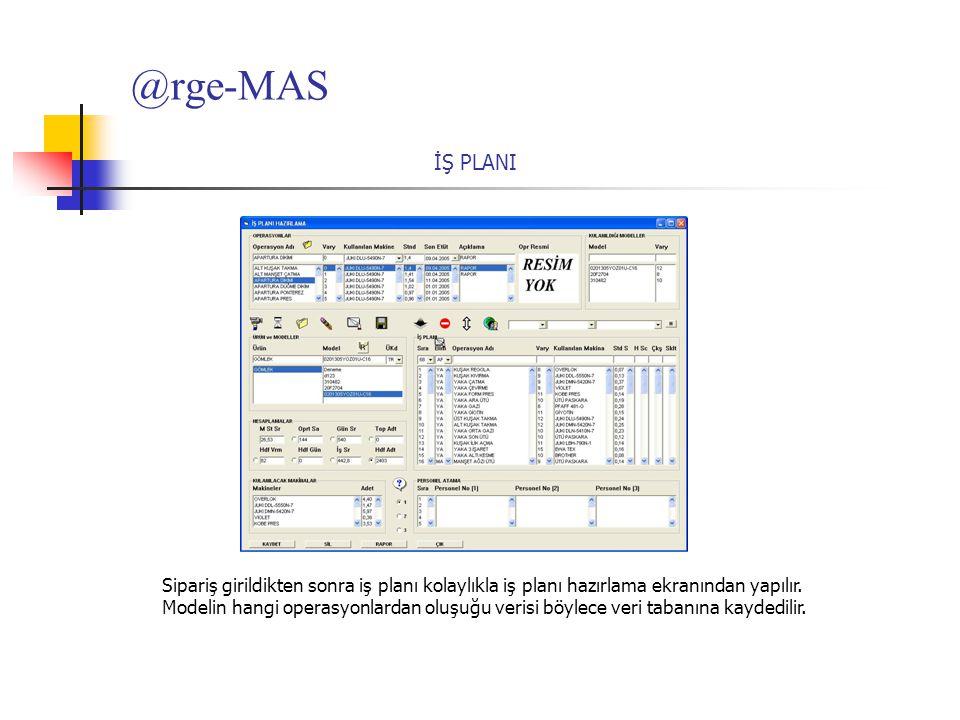@rge-MAS İŞ PLANI Sipariş girildikten sonra iş planı kolaylıkla iş planı hazırlama ekranından yapılır. Modelin hangi operasyonlardan oluşuğu verisi bö