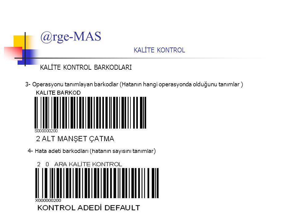 @rge-MAS KALİTE KONTROL Kalite Kontrol barkodları kullanılarak Ara kalite kontrol, bant sonu kalite kontrol ve son kalite kontrol ölçülebilir.