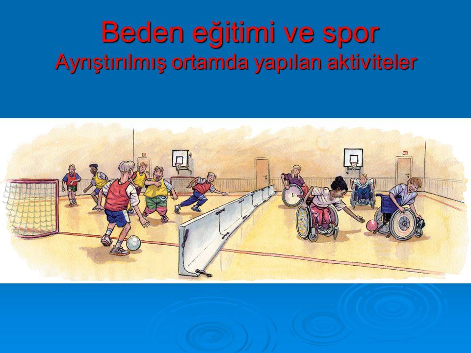 Beden eğitimi ve spor Ayrıştırılmış ortamda yapılan aktiviteler Beden eğitimi ve spor Ayrıştırılmış ortamda yapılan aktiviteler