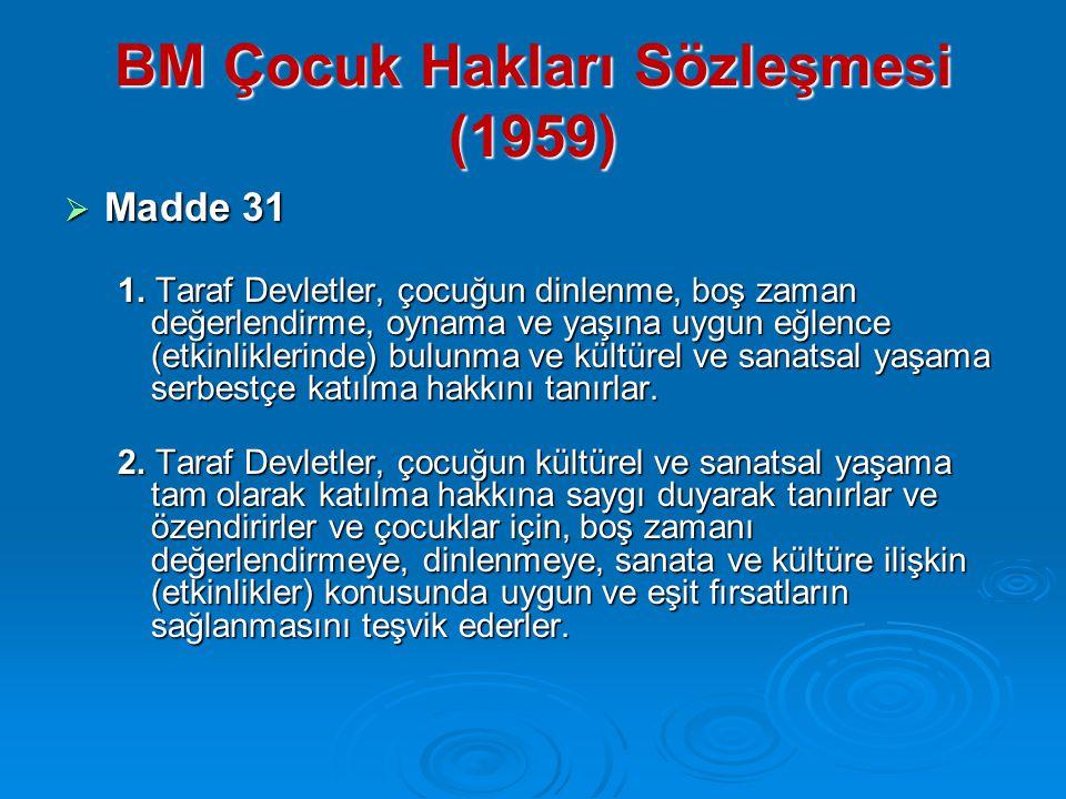 BM Çocuk Hakları Sözleşmesi (1959)  Madde 31 1.