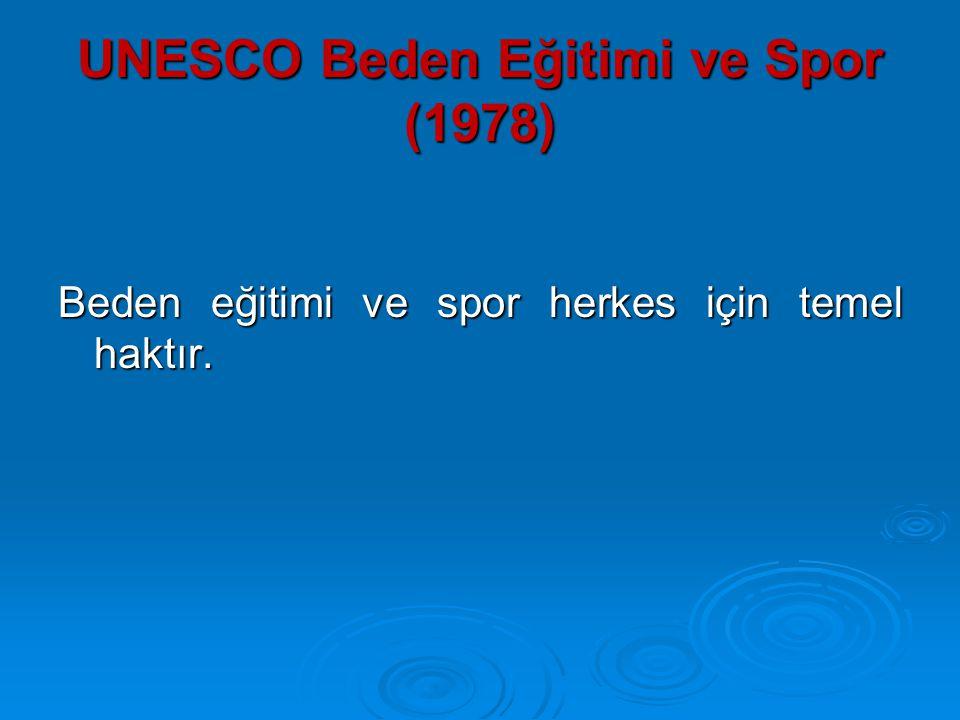 UNESCO Beden Eğitimi ve Spor (1978) Beden eğitimi ve spor herkes için temel haktır.