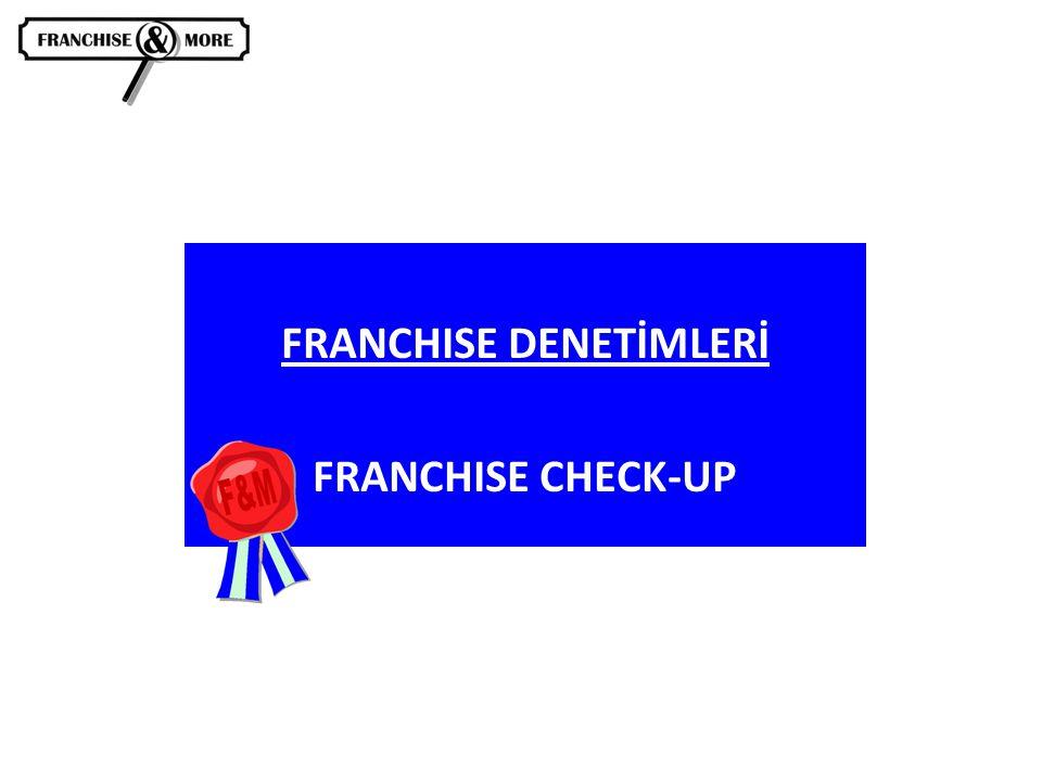 FRANCHISE DENETİMLERİ FRANCHISE CHECK-UP