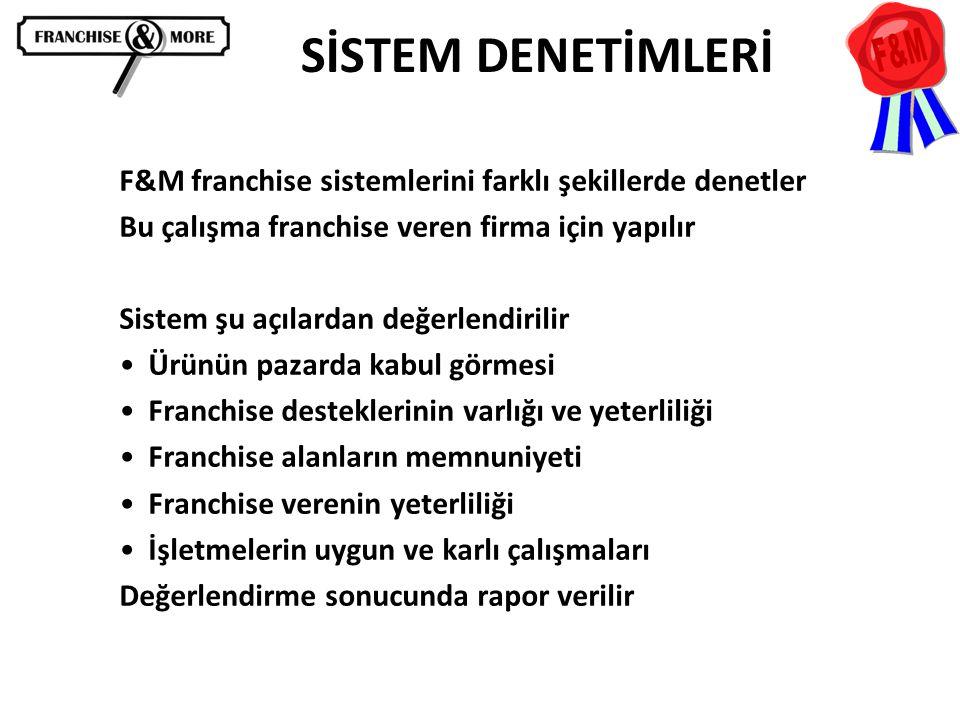 SİSTEM DENETİMLERİ F&M franchise sistemlerini farklı şekillerde denetler Bu çalışma franchise veren firma için yapılır Sistem şu açılardan değerlendir