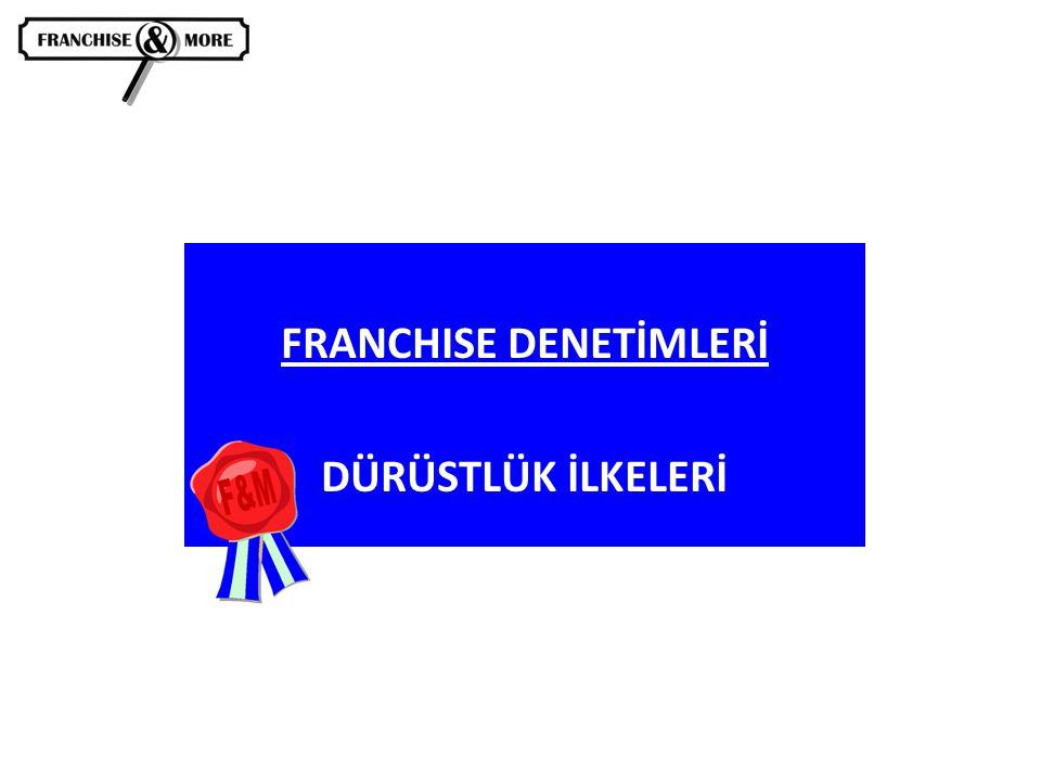 FRANCHISE DENETİMLERİ DÜRÜSTLÜK İLKELERİ
