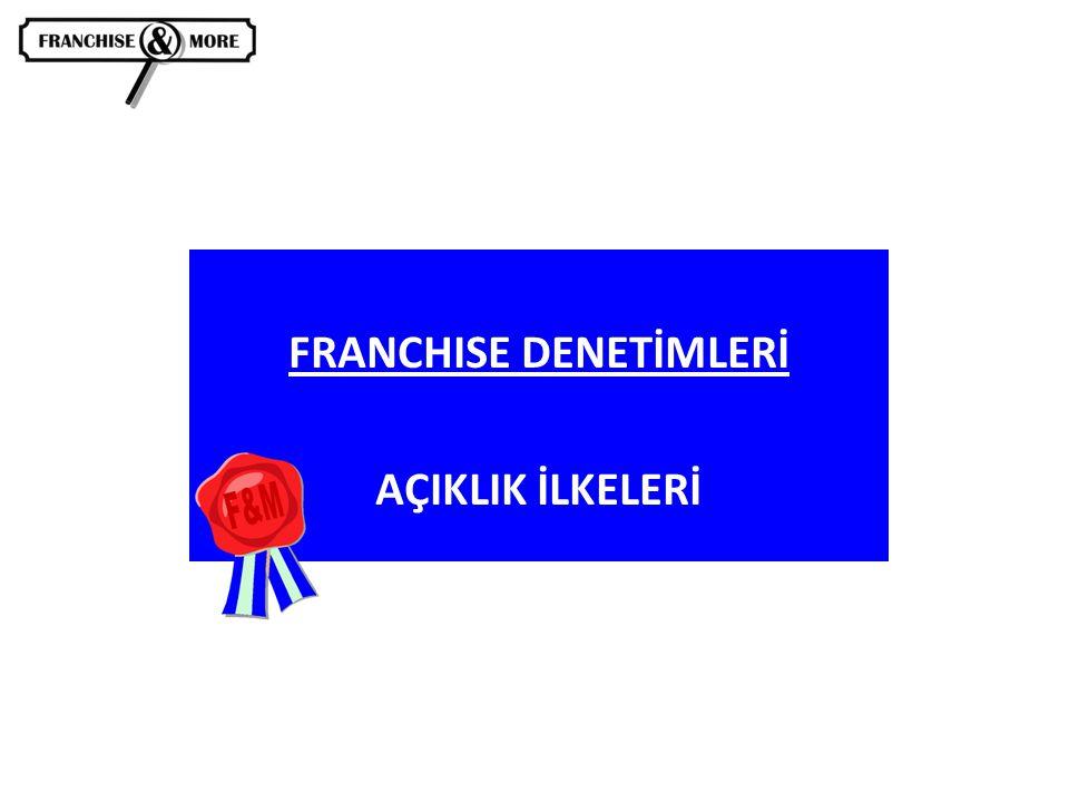 FRANCHISE DENETİMLERİ AÇIKLIK İLKELERİ