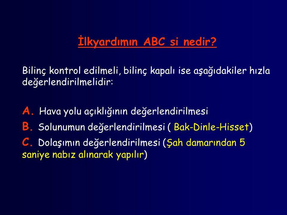 İlkyardımın ABC si nedir? Bilinç kontrol edilmeli, bilinç kapalı ise aşağıdakiler hızla değerlendirilmelidir: A. Hava yolu açıklığının değerlendirilme