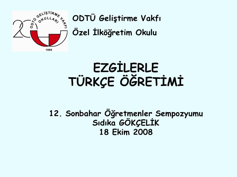 EZGİLERLE TÜRKÇE ÖĞRETİMİ 12. Sonbahar Öğretmenler Sempozyumu Sıdıka GÖKÇELİK 18 Ekim 2008 ODTÜ Geliştirme Vakfı Özel İlköğretim Okulu