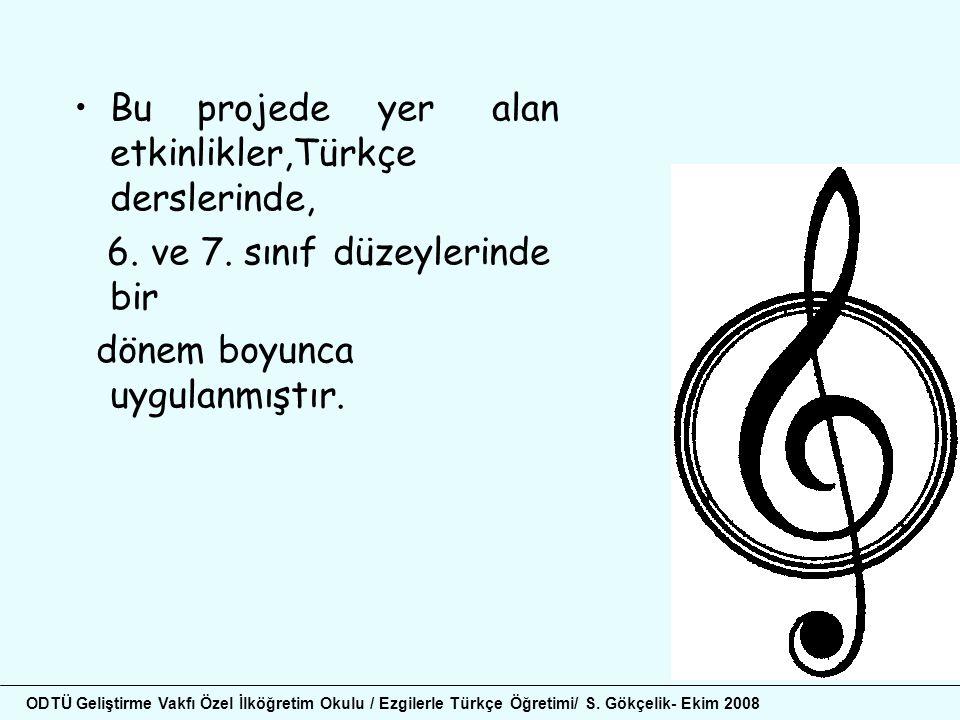 •Bu projede yer alan etkinlikler,Türkçe derslerinde, 6. ve 7. sınıf düzeylerinde bir dönem boyunca uygulanmıştır. ODTÜ Geliştirme Vakfı Özel İlköğreti