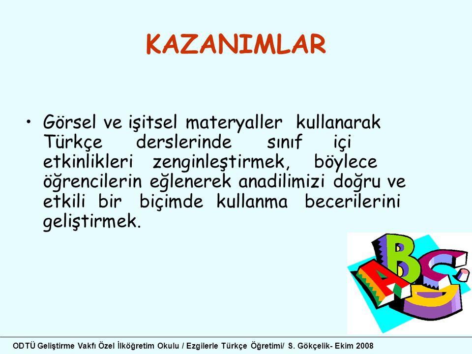 KAZANIMLAR •Görsel ve işitsel materyaller kullanarak Türkçe derslerinde sınıf içi etkinlikleri zenginleştirmek, böylece öğrencilerin eğlenerek anadili