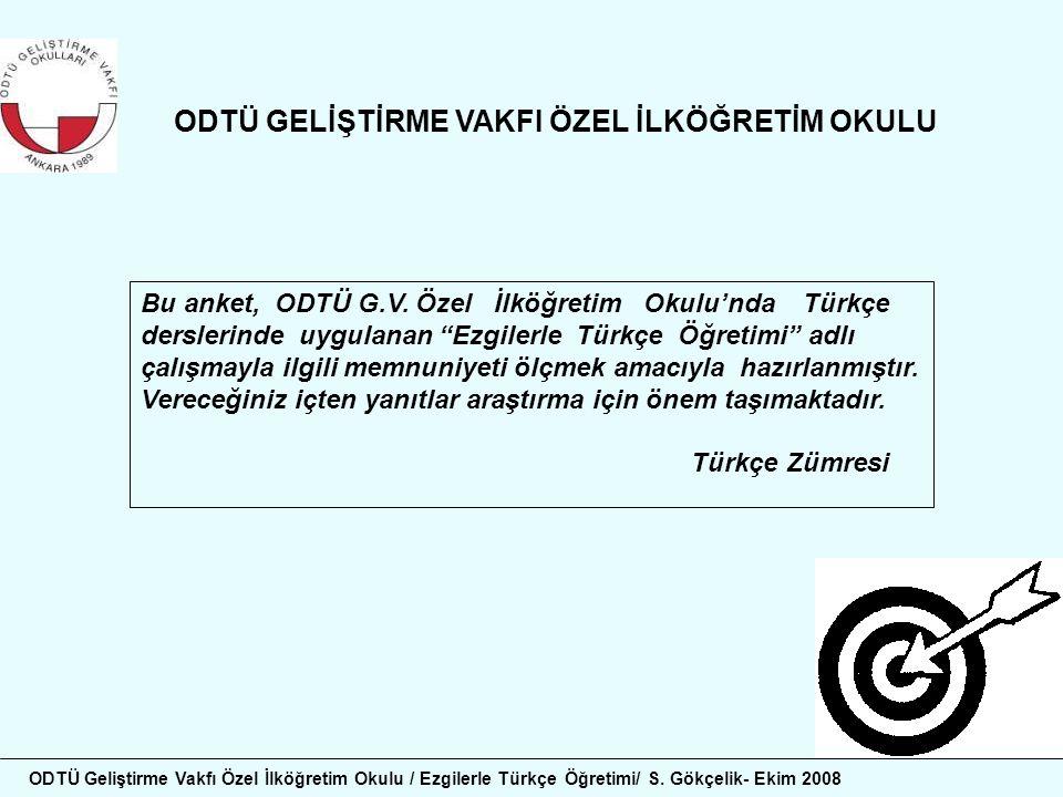 """Bu anket, ODTÜ G.V. Özel İlköğretim Okulu'nda Türkçe derslerinde uygulanan """"Ezgilerle Türkçe Öğretimi"""" adlı çalışmayla ilgili memnuniyeti ölçmek amacı"""