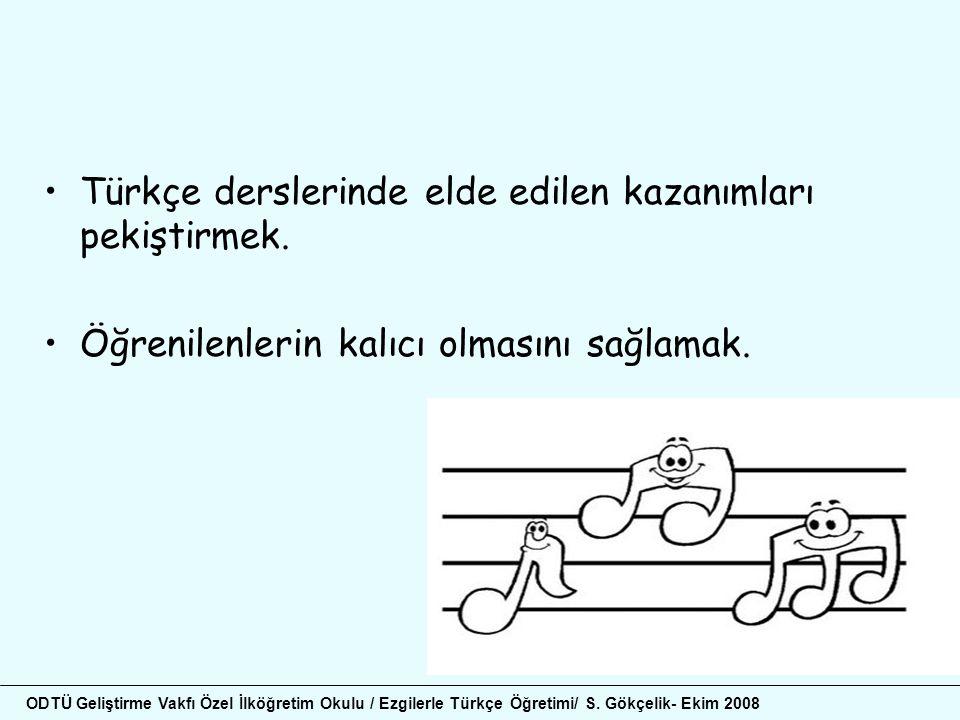 •Türkçe derslerinde elde edilen kazanımları pekiştirmek. •Öğrenilenlerin kalıcı olmasını sağlamak. ODTÜ Geliştirme Vakfı Özel İlköğretim Okulu / Ezgil