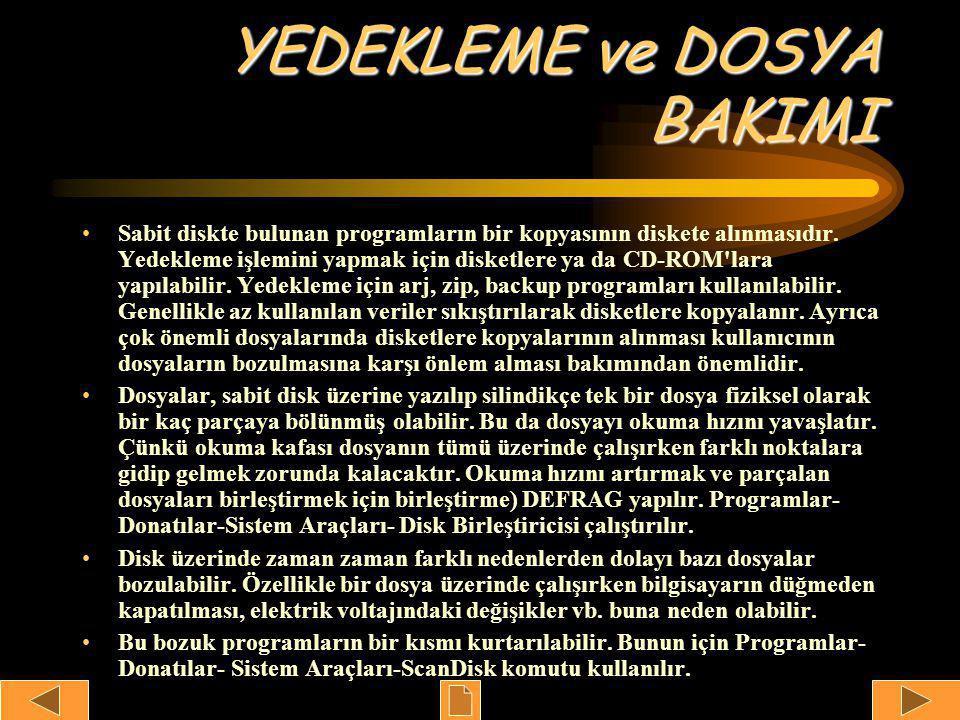YEDEKLEME ve DOSYA BAKIMI •Sabit diskte bulunan programların bir kopyasının diskete alınmasıdır.