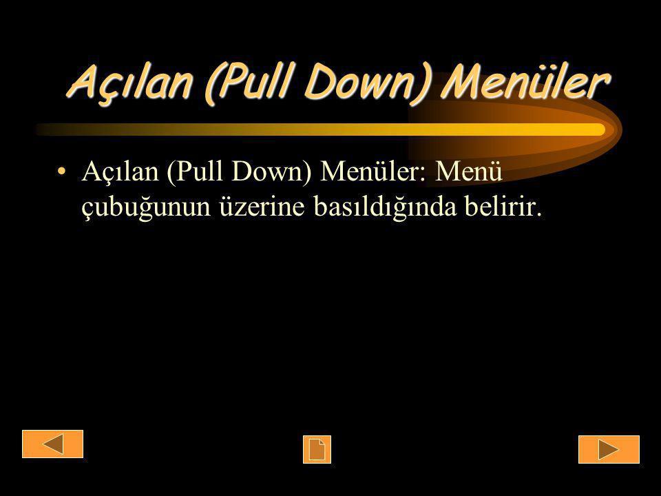 Açılan (Pull Down) Menüler •Açılan (Pull Down) Menüler: Menü çubuğunun üzerine basıldığında belirir.
