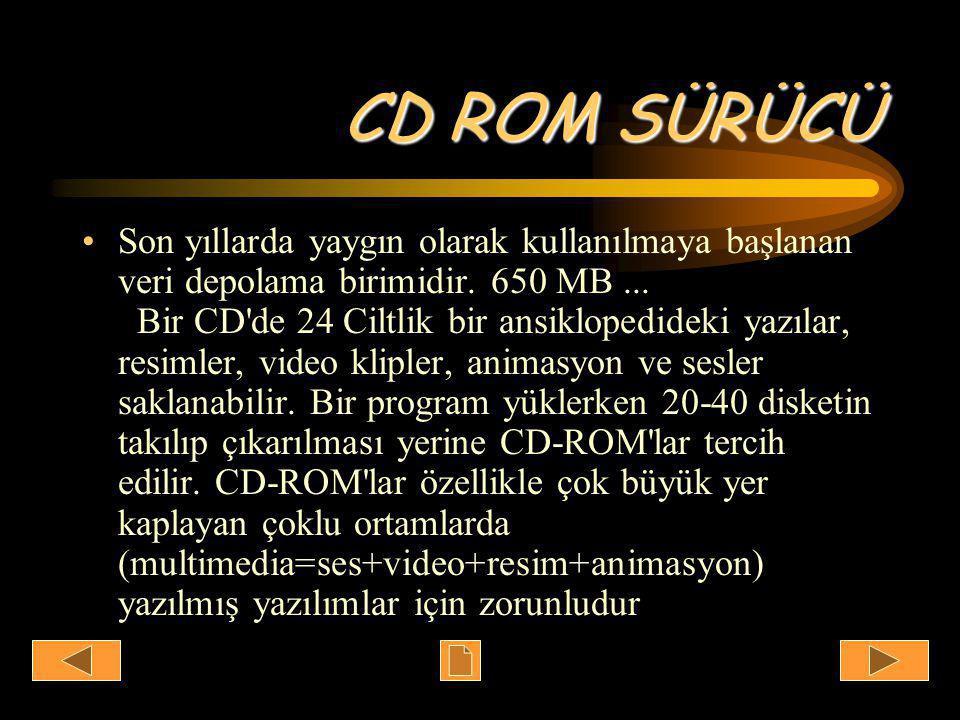 CD ROM SÜRÜCÜ •Son yıllarda yaygın olarak kullanılmaya başlanan veri depolama birimidir.