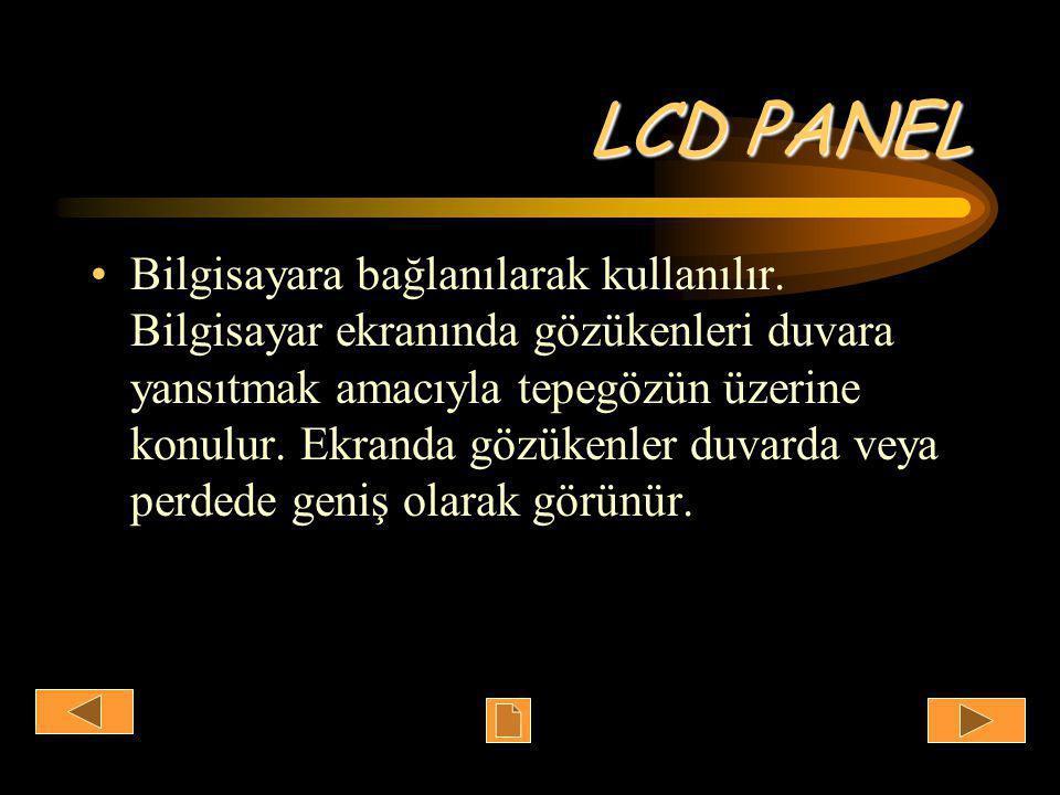 LCD PANEL •Bilgisayara bağlanılarak kullanılır.