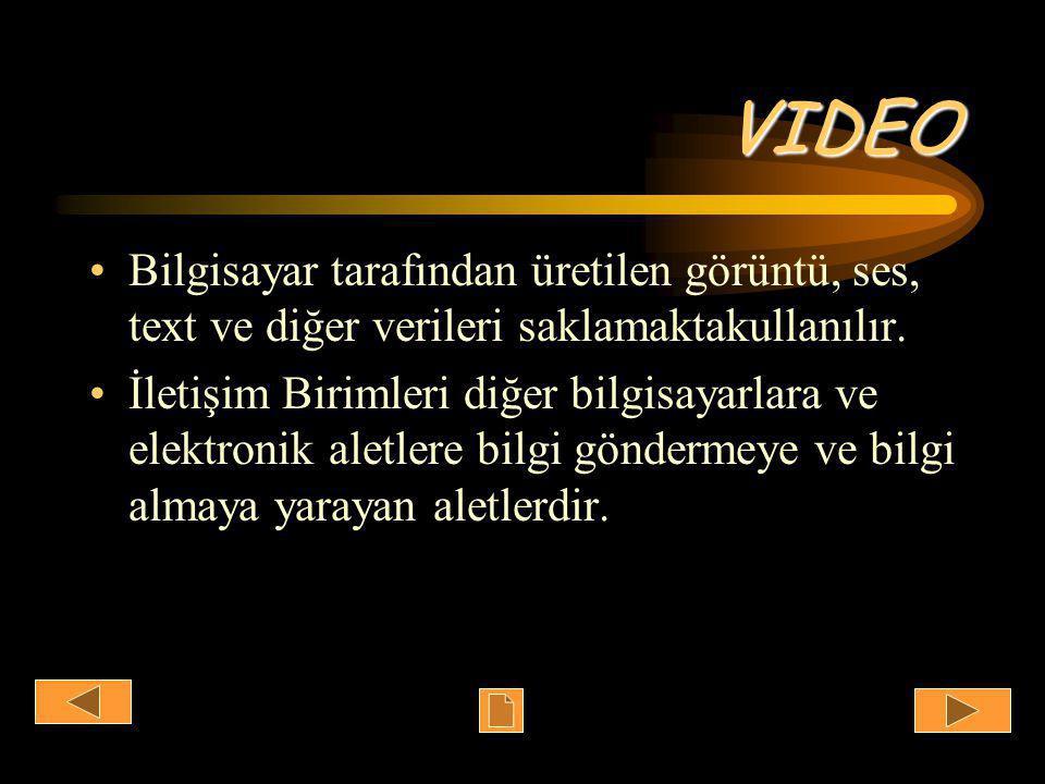 VIDEO •Bilgisayar tarafından üretilen görüntü, ses, text ve diğer verileri saklamaktakullanılır.