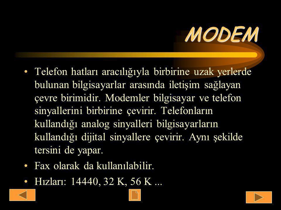 MODEM •Telefon hatları aracılığıyla birbirine uzak yerlerde bulunan bilgisayarlar arasında iletişim sağlayan çevre birimidir.