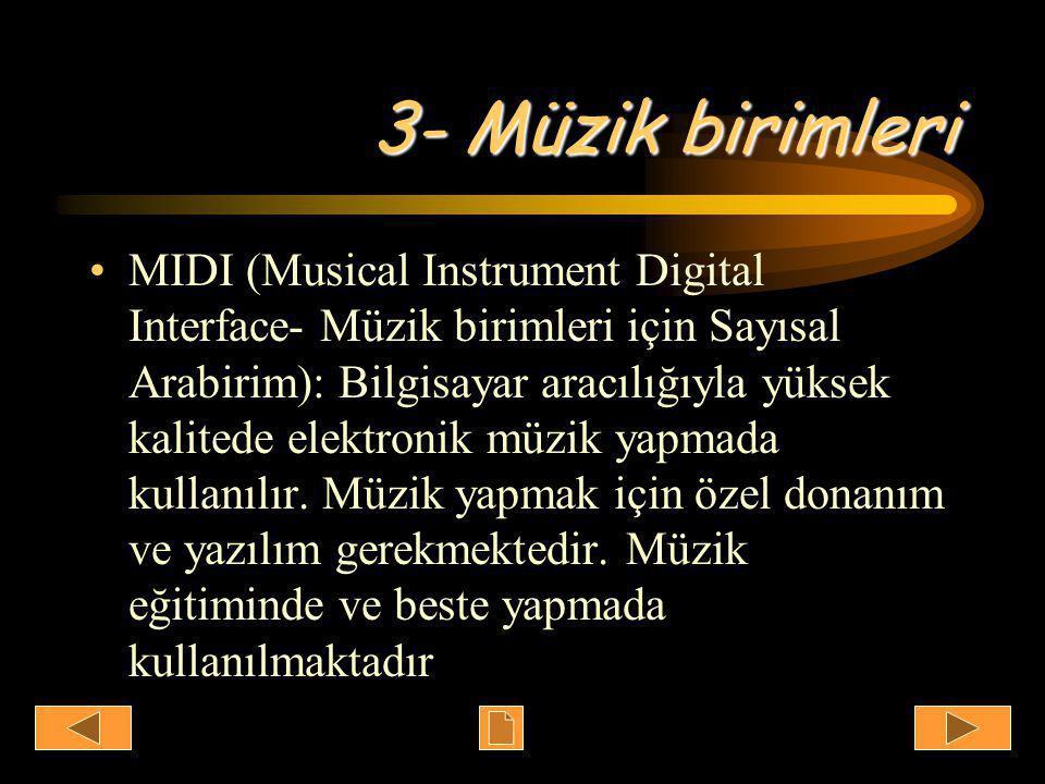 3- Müzik birimleri •MIDI (Musical Instrument Digital Interface- Müzik birimleri için Sayısal Arabirim): Bilgisayar aracılığıyla yüksek kalitede elektronik müzik yapmada kullanılır.