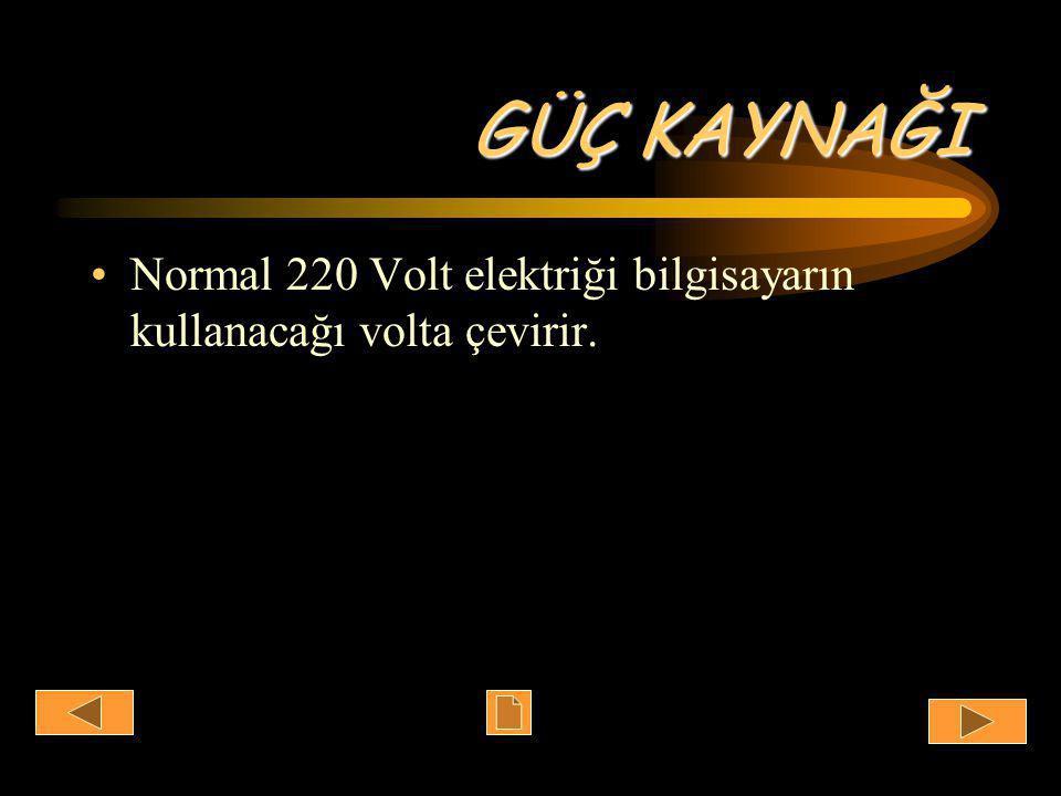 GÜÇ KAYNAĞI •Normal 220 Volt elektriği bilgisayarın kullanacağı volta çevirir.