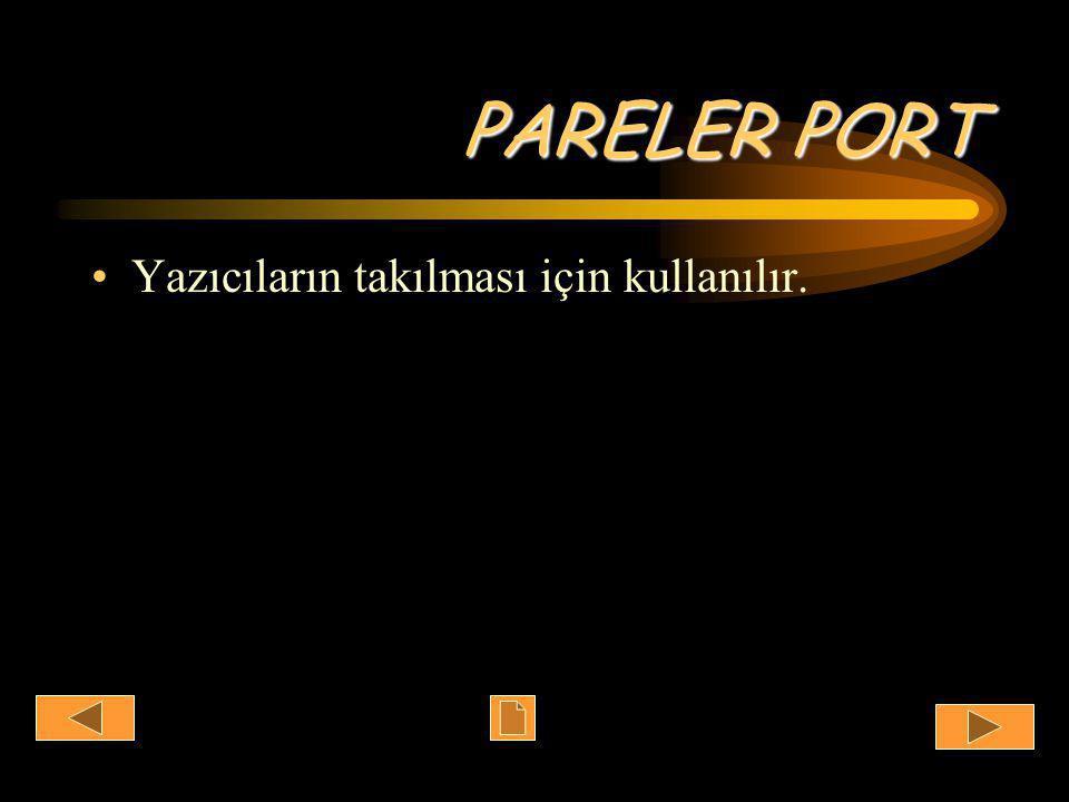 PARELER PORT •Yazıcıların takılması için kullanılır.