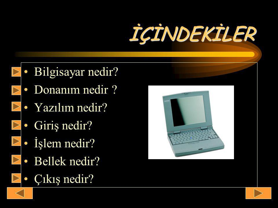 İÇİNDEKİLER •Bilgisayar nedir. •Donanım nedir . •Yazılım nedir.