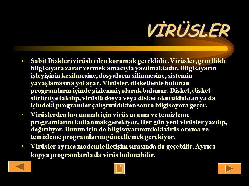 VİRÜSLER •Sabit Diskleri virüslerden korumak gereklidir.